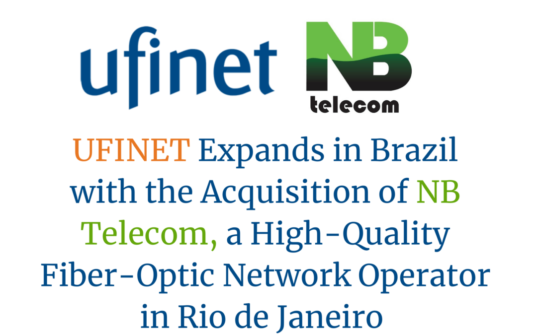 UFINET Expands in Brazil with the Acquisition of NB Telecom, in Rio de Janeiro